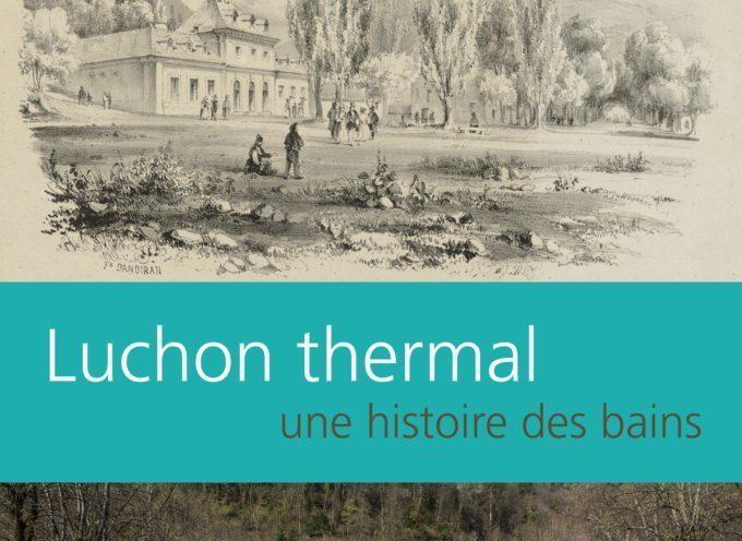 «Luchon thermal, une histoire des bains» un ouvrage qui vient de sortir !